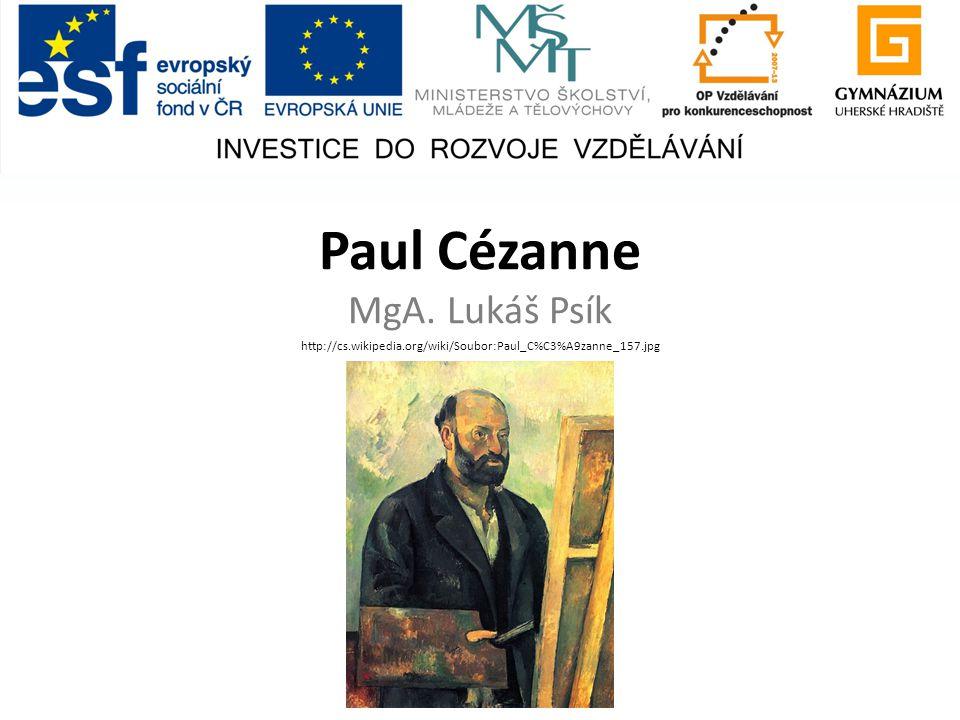 Paul Cézanne MgA. Lukáš Psík