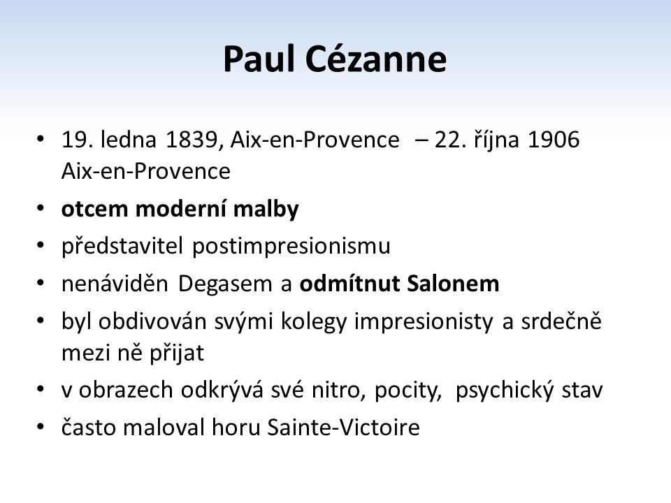 Paul Cézanne 19. ledna 1839, Aix-en-Provence – 22. října 1906 Aix-en-Provence. otcem moderní malby.