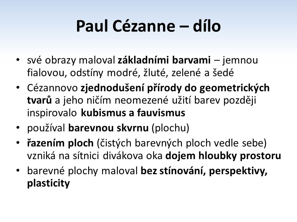 Paul Cézanne – dílo své obrazy maloval základními barvami – jemnou fialovou, odstíny modré, žluté, zelené a šedé.