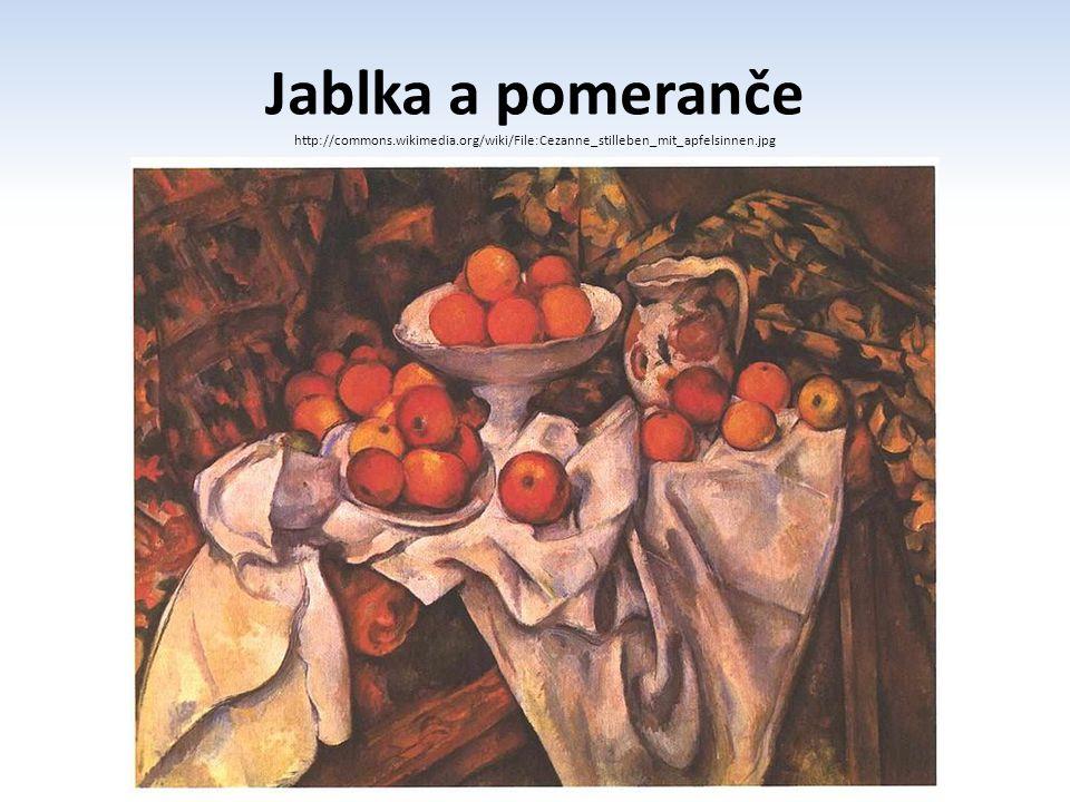 Jablka a pomeranče http://commons.wikimedia.org/wiki/File:Cezanne_stilleben_mit_apfelsinnen.jpg