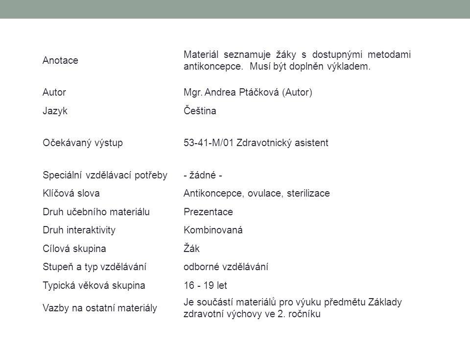Anotace Materiál seznamuje žáky s dostupnými metodami antikoncepce. Musí být doplněn výkladem. Autor.