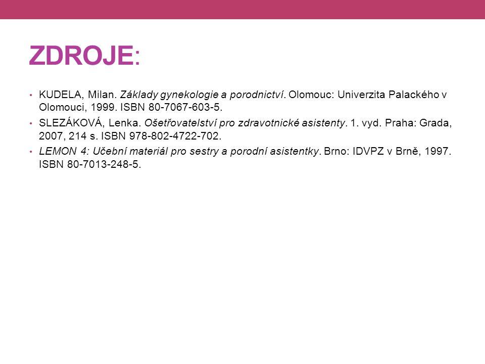 ZDROJE: KUDELA, Milan. Základy gynekologie a porodnictví. Olomouc: Univerzita Palackého v Olomouci, 1999. ISBN 80-7067-603-5.