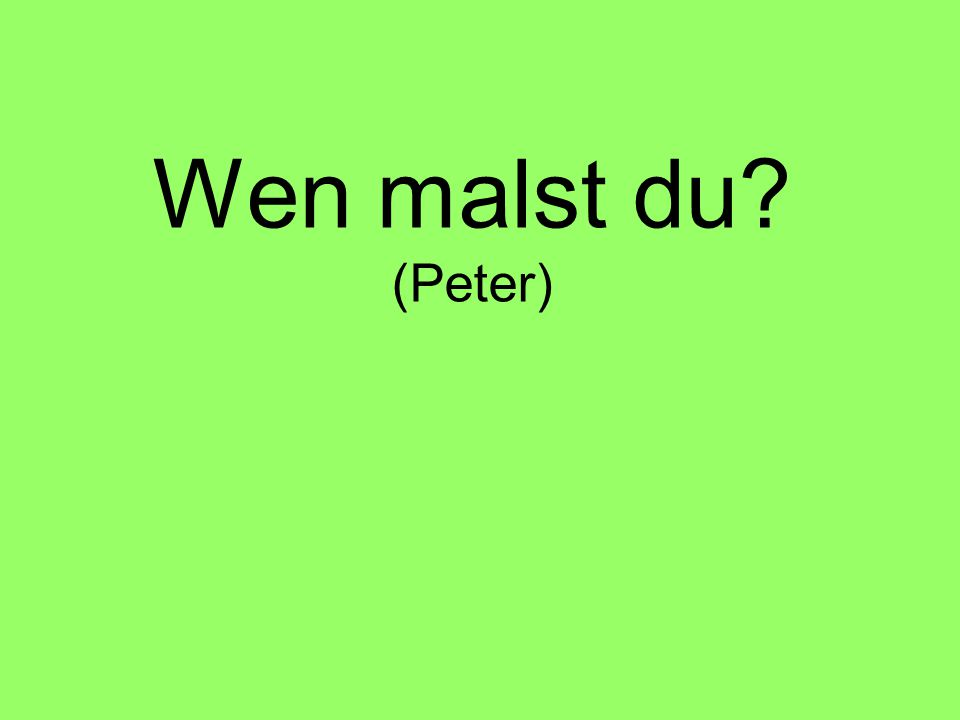Wen malst du (Peter)