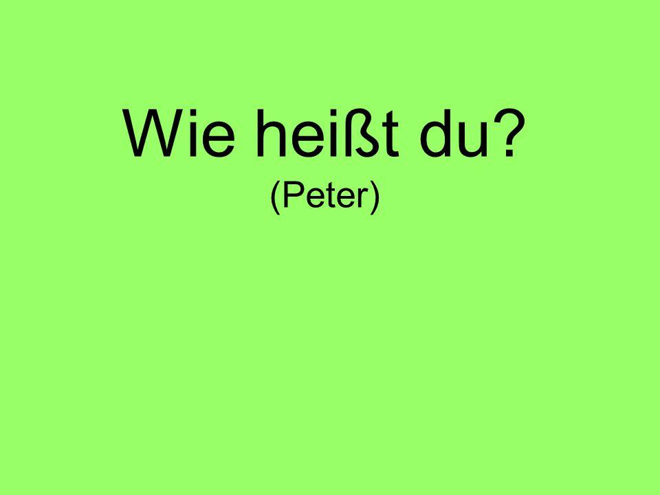 Wie heißt du (Peter)