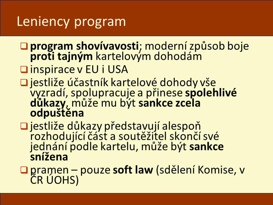 Leniency program program shovívavosti; moderní způsob boje proti tajným kartelovým dohodám. inspirace v EU i USA.