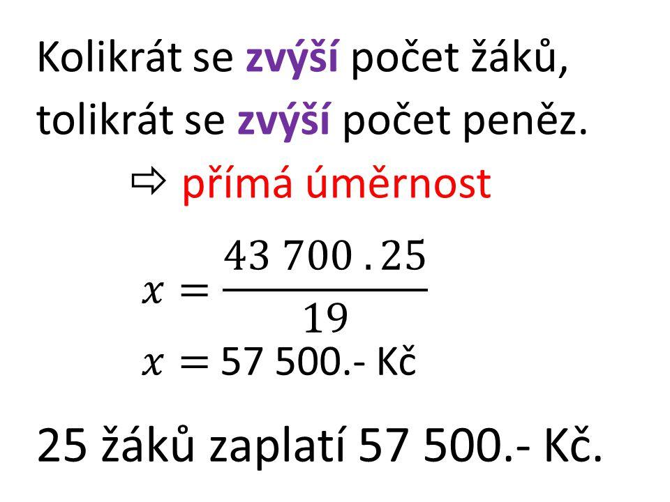 25 žáků zaplatí 57 500.- Kč. Kolikrát se zvýší počet žáků,
