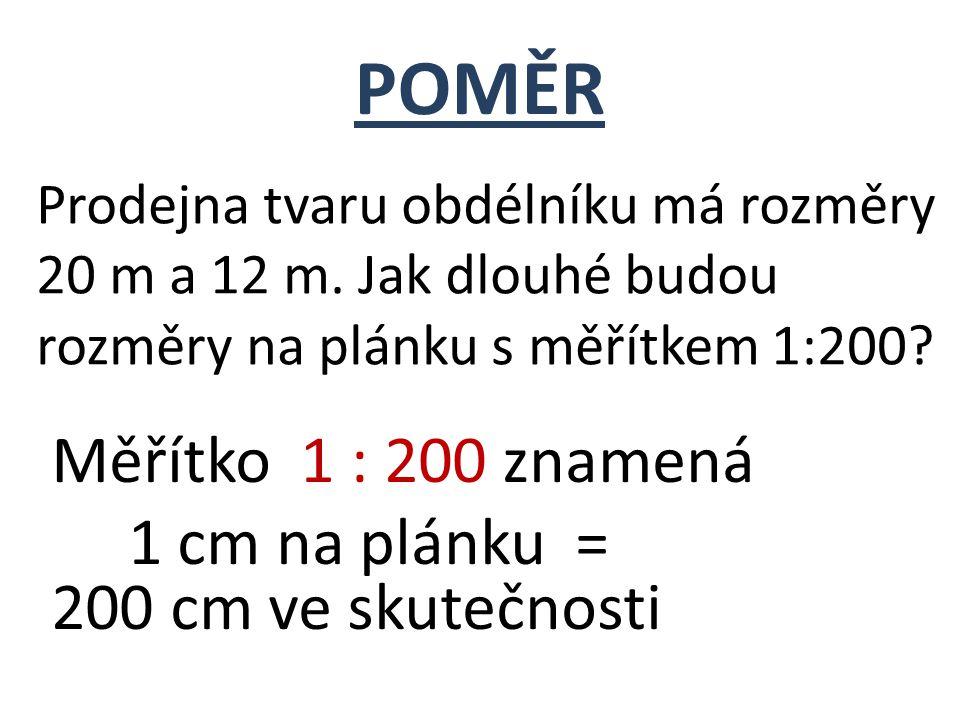 POMĚR Měřítko 1 : 200 znamená 1 cm na plánku = 200 cm ve skutečnosti