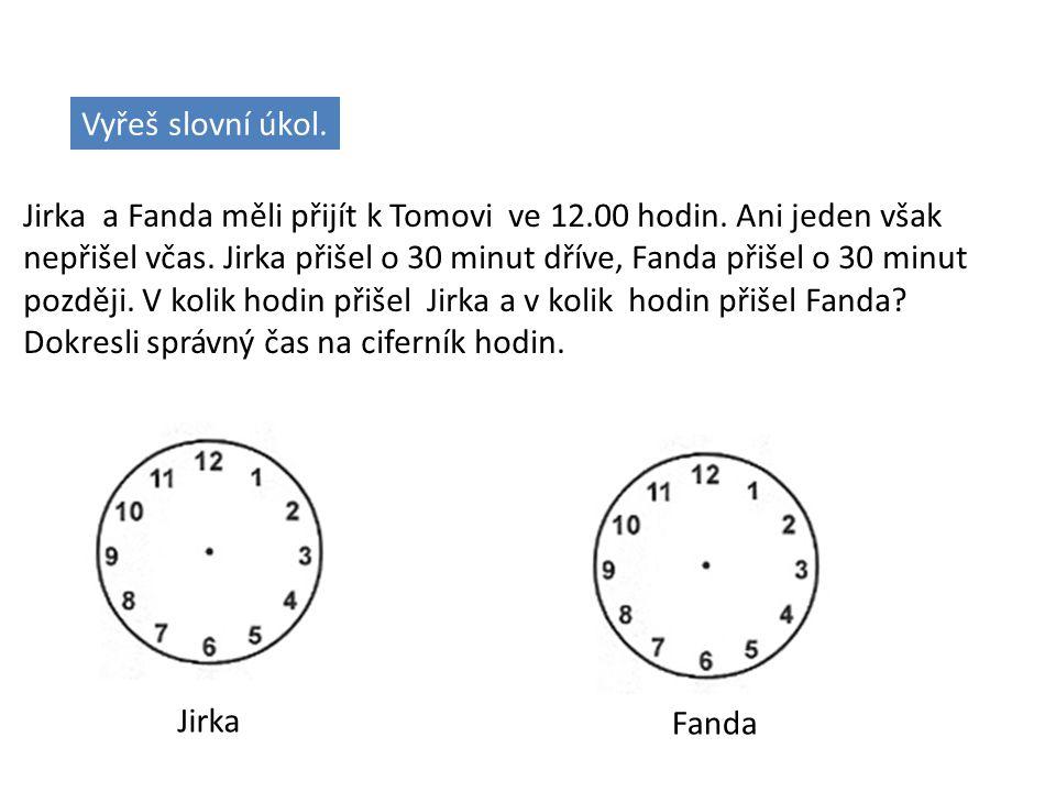 Vyřeš slovní úkol. Jirka a Fanda měli přijít k Tomovi ve 12.00 hodin. Ani jeden však.