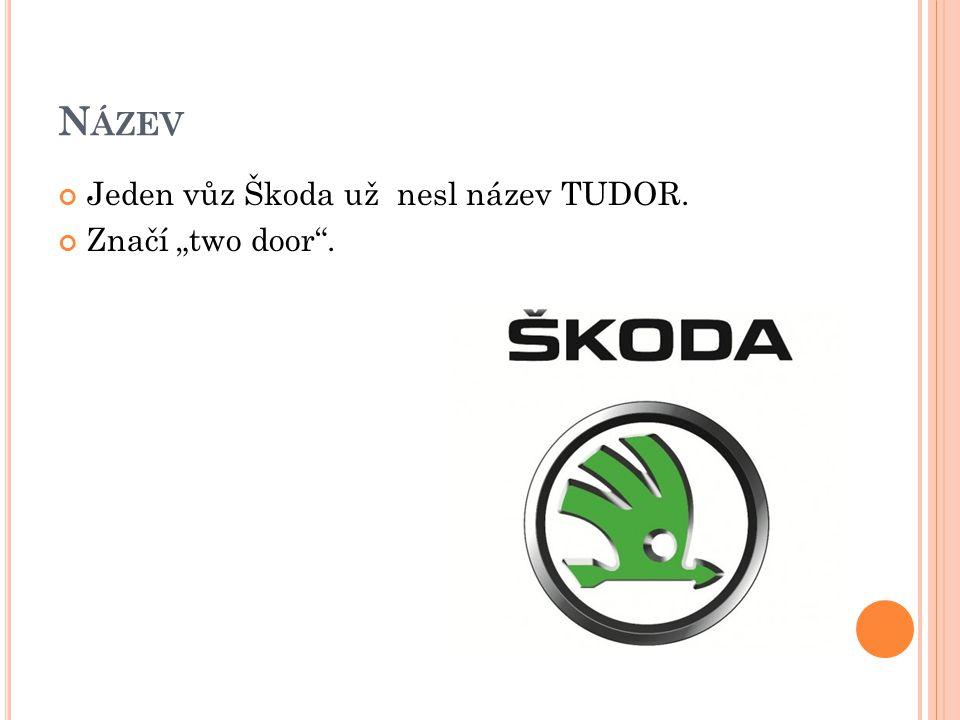 """Název Jeden vůz Škoda už nesl název TUDOR. Značí """"two door ."""
