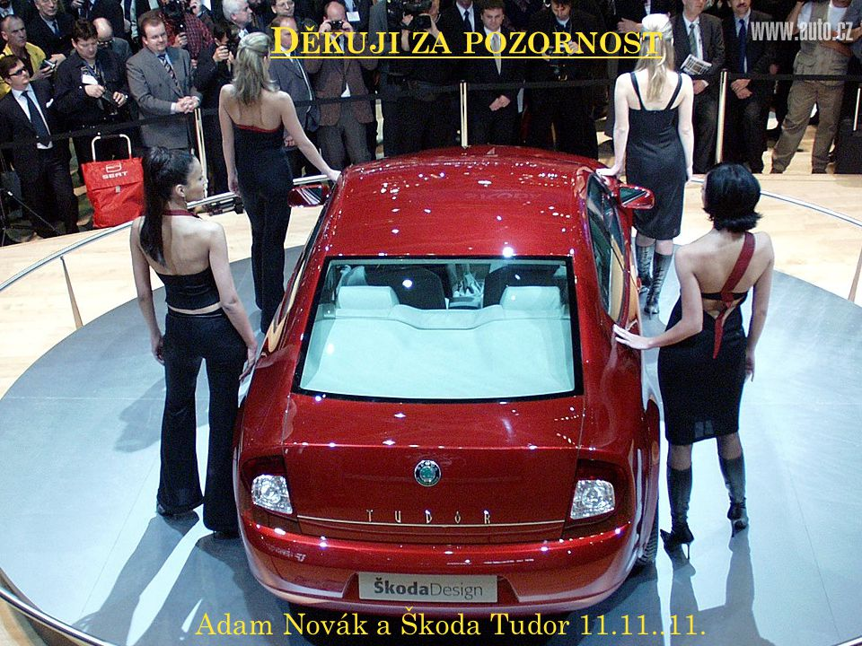 Děkuji za pozornost Adam Novák a Škoda Tudor 11.11..11.