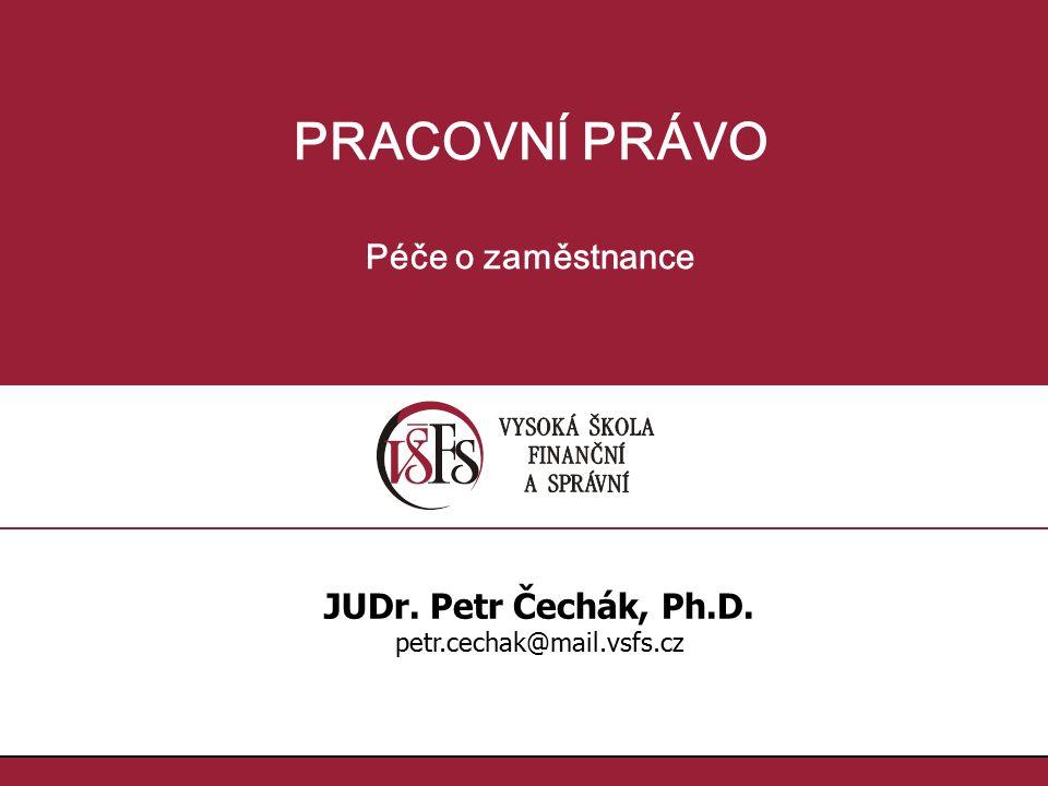 PRACOVNÍ PRÁVO Péče o zaměstnance JUDr. Petr Čechák, Ph.D.