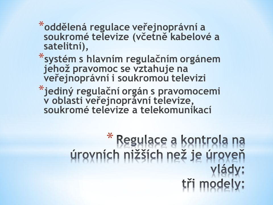 oddělená regulace veřejnoprávní a soukromé televize (včetně kabelové a satelitní),