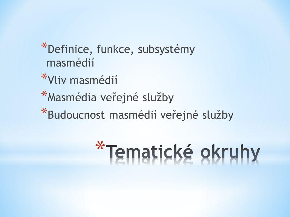 Tematické okruhy Definice, funkce, subsystémy masmédií Vliv masmédií