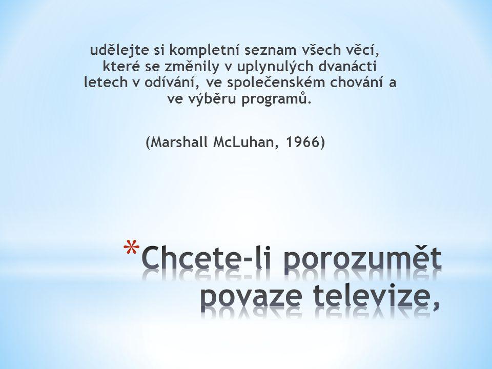 Chcete-li porozumět povaze televize,