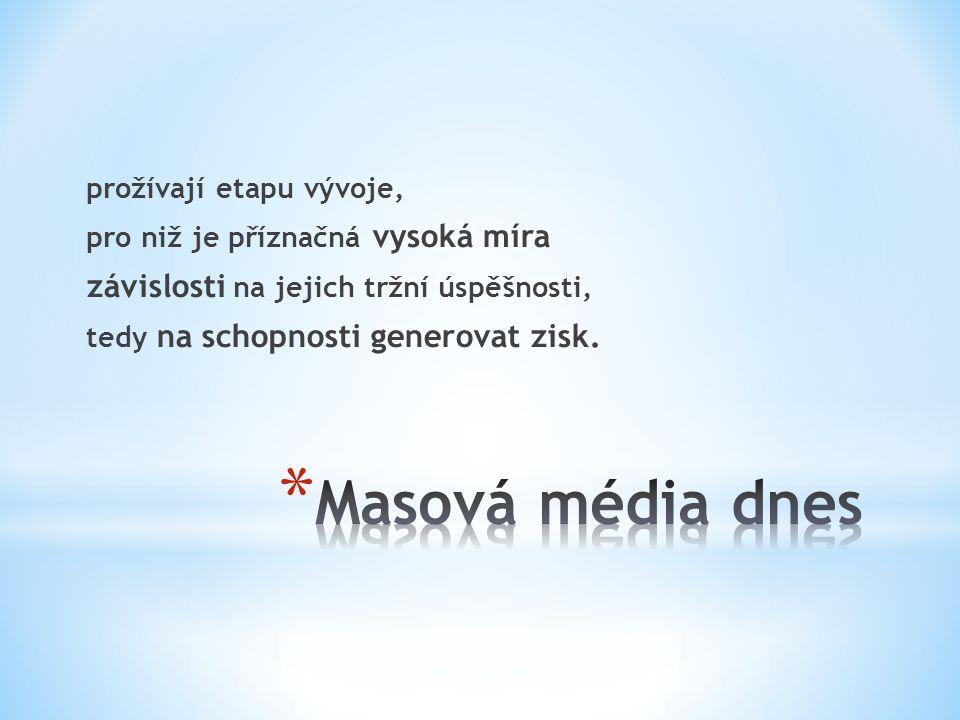 Masová média dnes závislosti na jejich tržní úspěšnosti,
