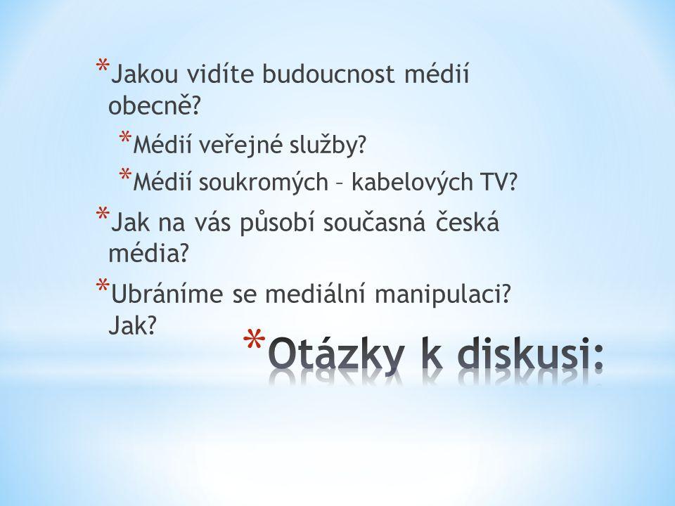 Otázky k diskusi: Jakou vidíte budoucnost médií obecně