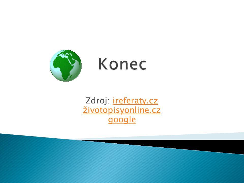 Zdroj: ireferaty.cz životopisyonline.cz google