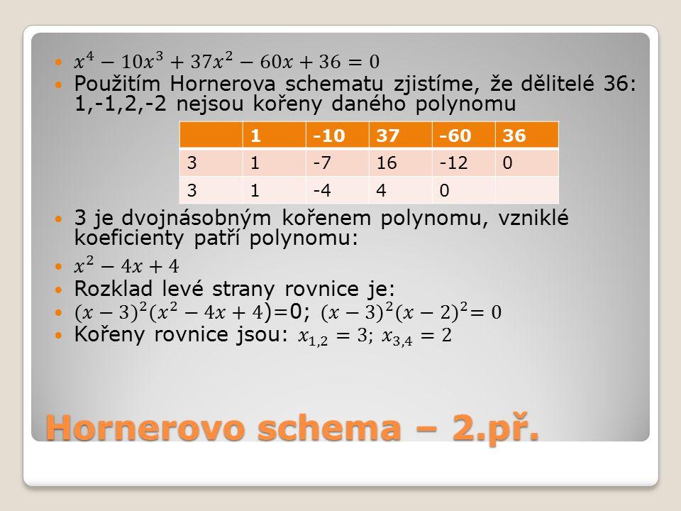 Hornerovo schema – 2.př. 𝑥 4 −10 𝑥 3 +37 𝑥 2 −60𝑥+36=0