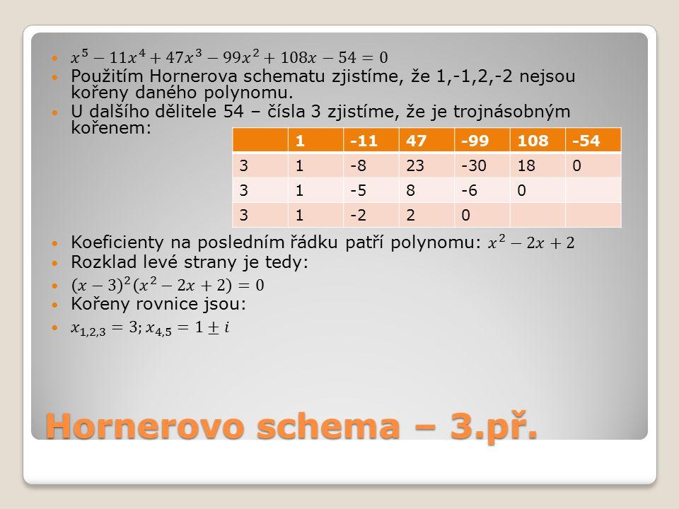 Hornerovo schema – 3.př. 𝑥 5 −11 𝑥 4 +47 𝑥 3 −99 𝑥 2 +108𝑥−54=0