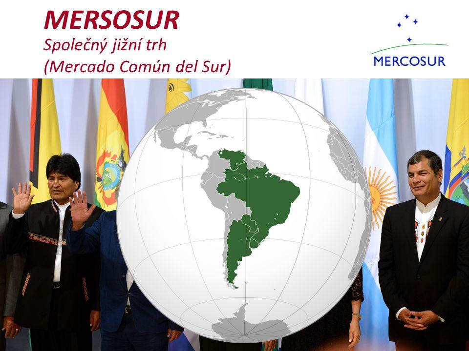 MERSOSUR Společný jižní trh (Mercado Común del Sur)