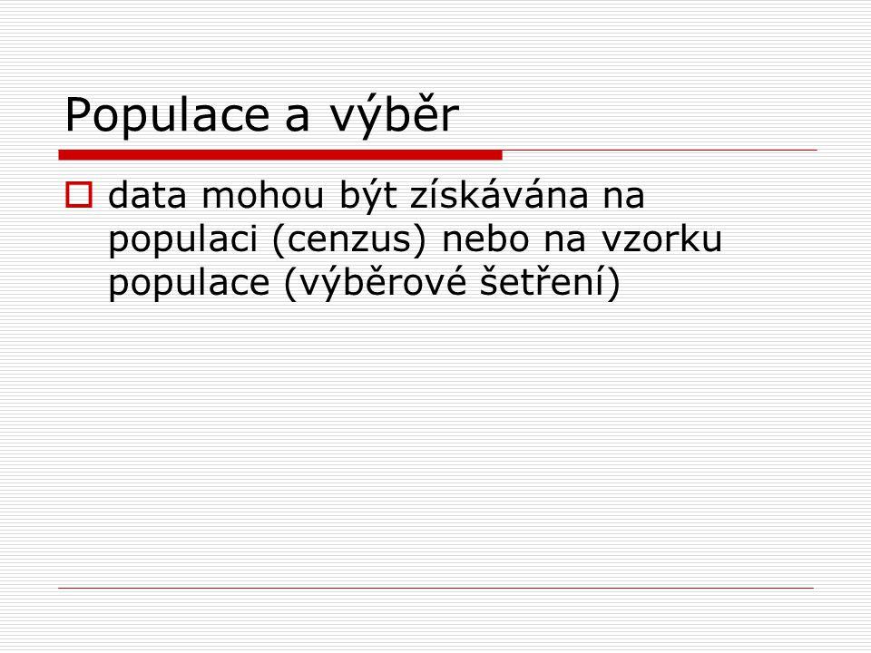 Populace a výběr data mohou být získávána na populaci (cenzus) nebo na vzorku populace (výběrové šetření)