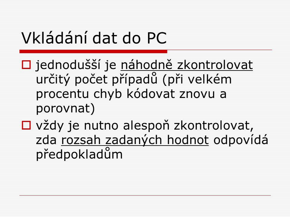 Vkládání dat do PC jednodušší je náhodně zkontrolovat určitý počet případů (při velkém procentu chyb kódovat znovu a porovnat)