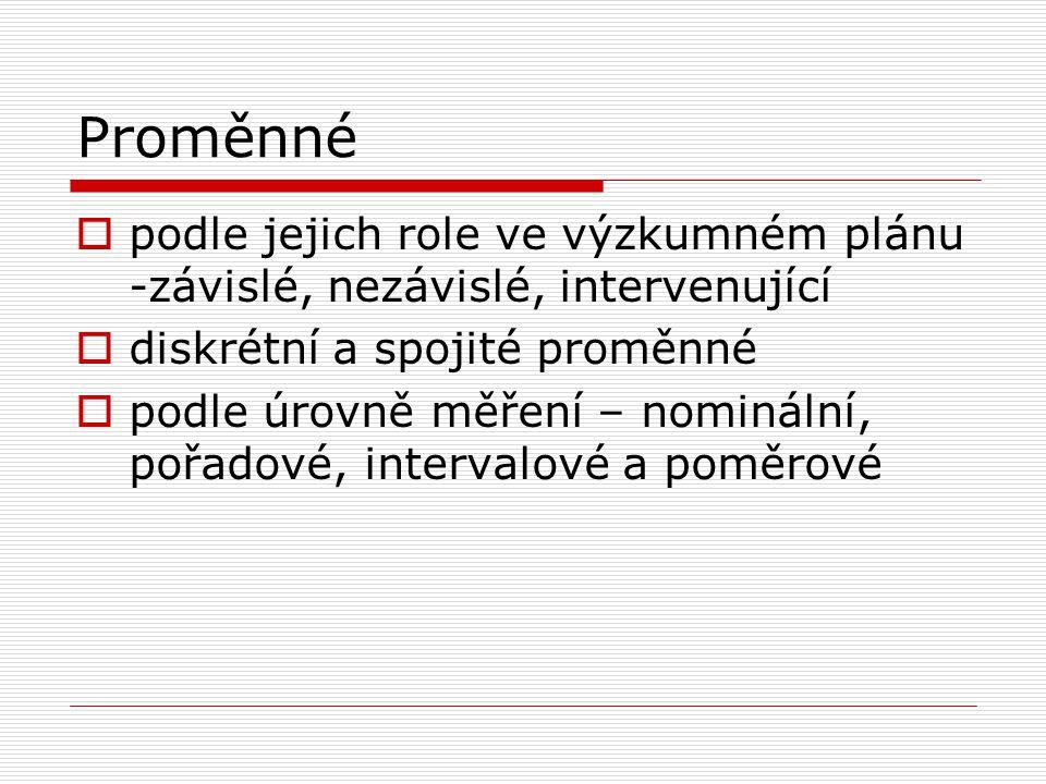 Proměnné podle jejich role ve výzkumném plánu -závislé, nezávislé, intervenující. diskrétní a spojité proměnné.
