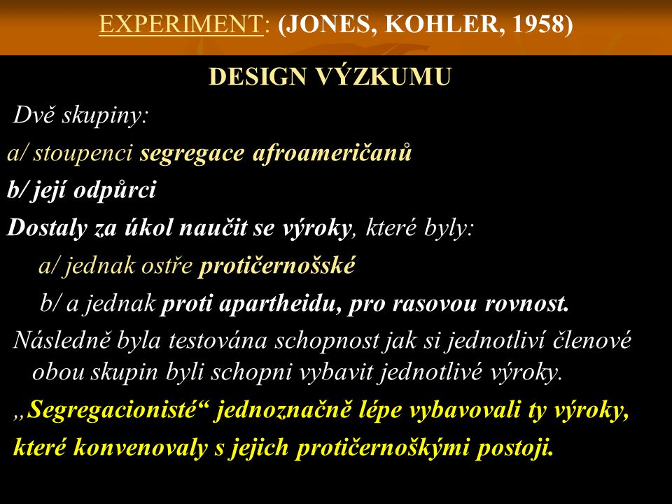 EXPERIMENT: (JONES, KOHLER, 1958)
