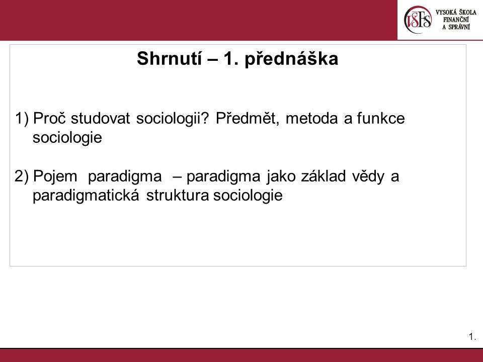 Shrnutí – 1. přednáška 1) Proč studovat sociologii Předmět, metoda a funkce sociologie.