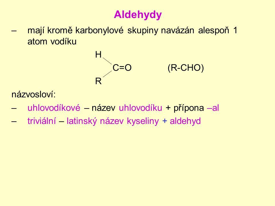 Aldehydy mají kromě karbonylové skupiny navázán alespoň 1 atom vodíku