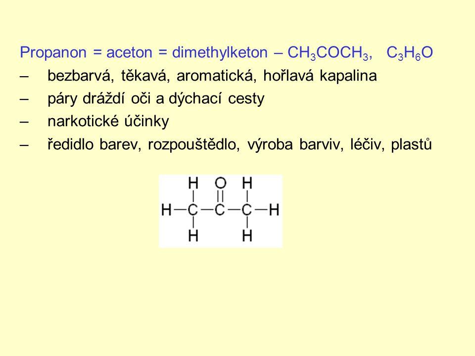 Propanon = aceton = dimethylketon – CH3COCH3, C3H6O