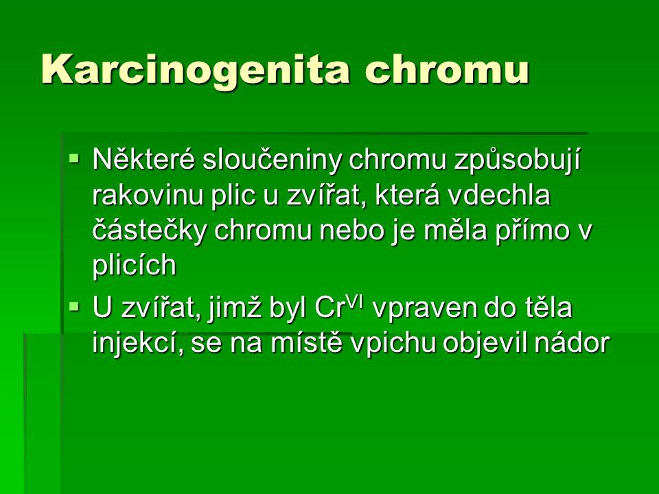 Karcinogenita chromu Některé sloučeniny chromu způsobují rakovinu plic u zvířat, která vdechla částečky chromu nebo je měla přímo v plicích.