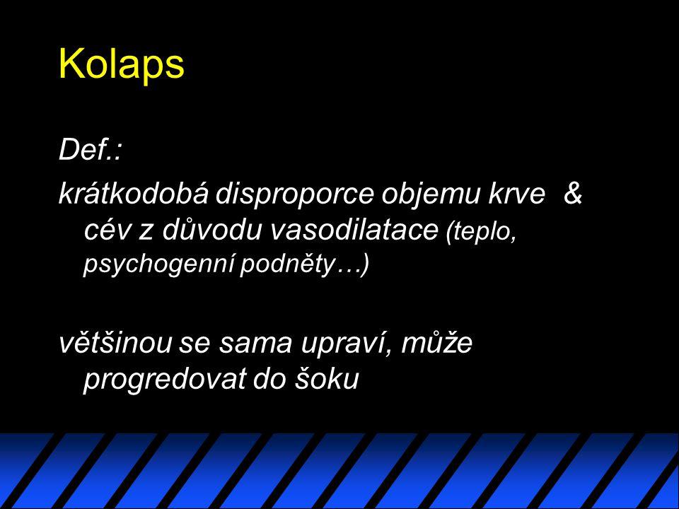 Kolaps Def.: krátkodobá disproporce objemu krve & cév z důvodu vasodilatace (teplo, psychogenní podněty…)