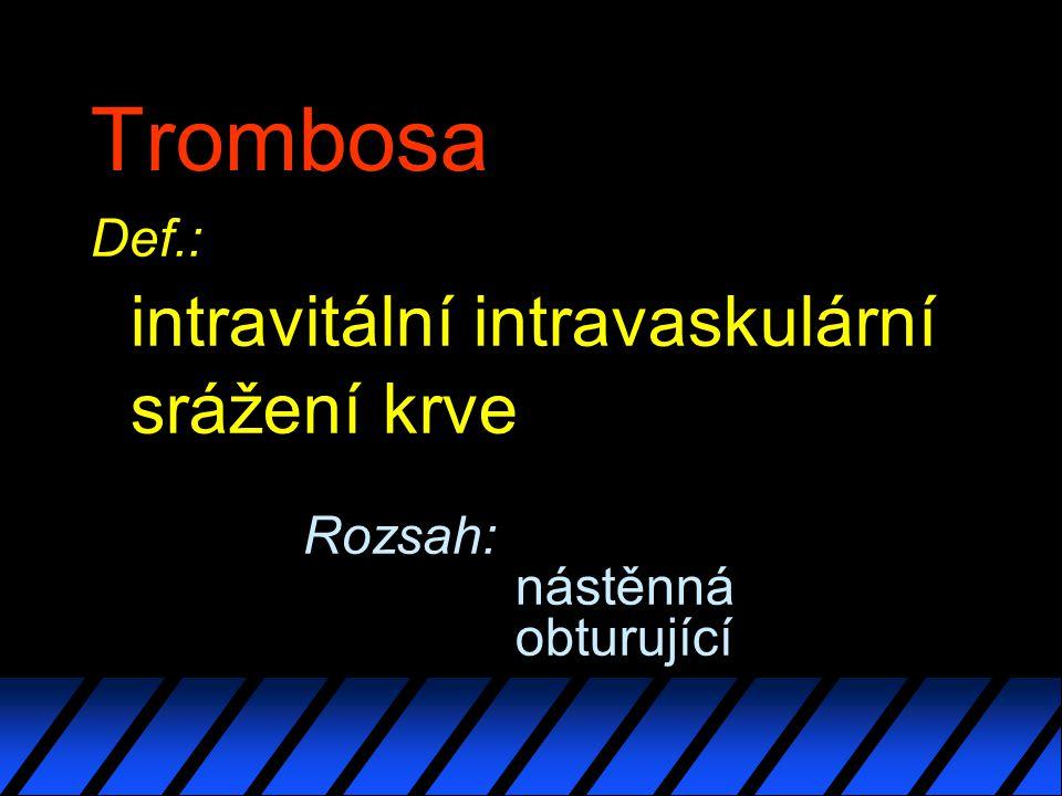 Trombosa intravitální intravaskulární srážení krve Def.: Rozsah: