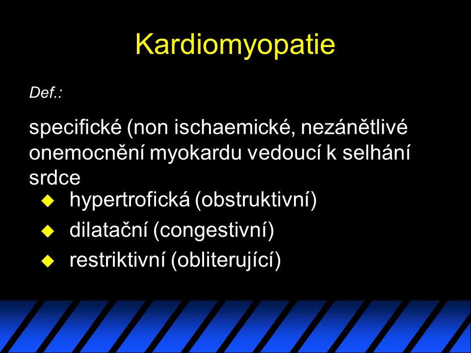 Kardiomyopatie Def.: specifické (non ischaemické, nezánětlivé onemocnění myokardu vedoucí k selhání srdce.