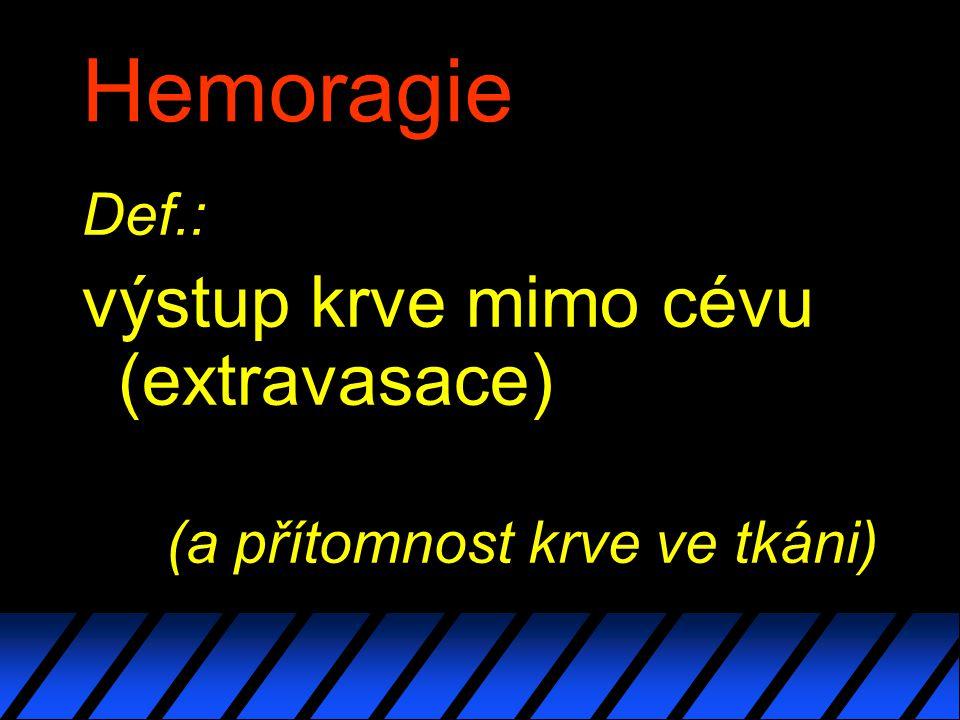 Hemoragie výstup krve mimo cévu (extravasace) Def.:
