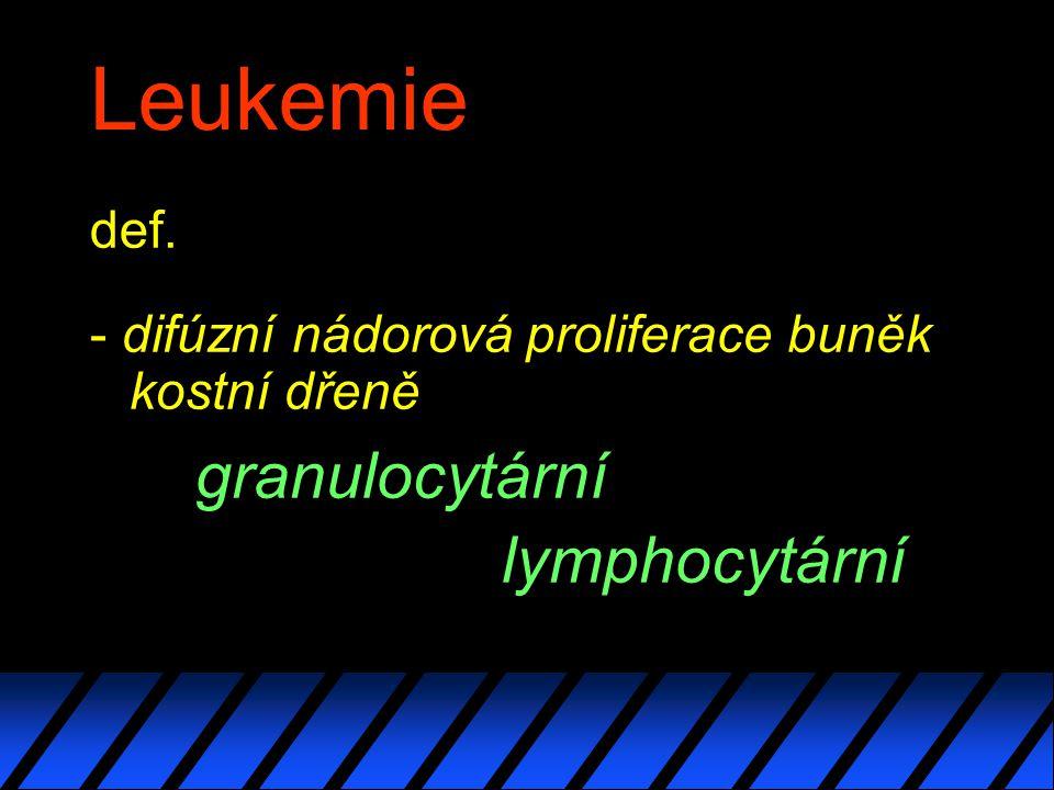 Leukemie def. - difúzní nádorová proliferace buněk kostní dřeně granulocytární.