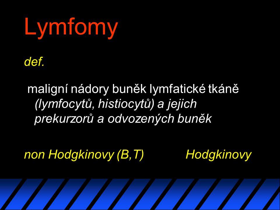 Lymfomy def. maligní nádory buněk lymfatické tkáně (lymfocytů, histiocytů) a jejich prekurzorů a odvozených buněk.