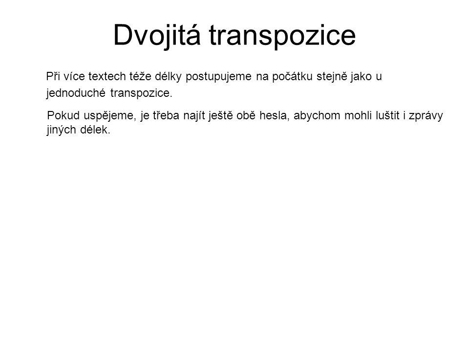 Dvojitá transpozice Při více textech téže délky postupujeme na počátku stejně jako u jednoduché transpozice.