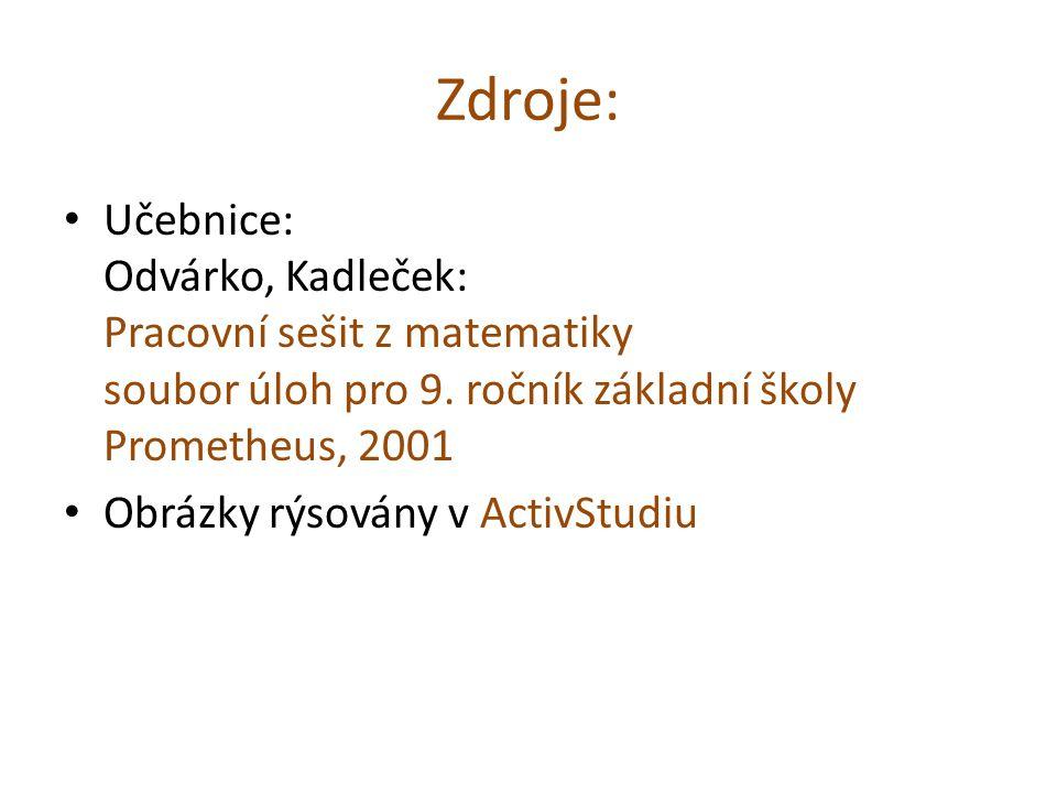 Zdroje: Učebnice: Odvárko, Kadleček: Pracovní sešit z matematiky soubor úloh pro 9. ročník základní školy Prometheus, 2001.