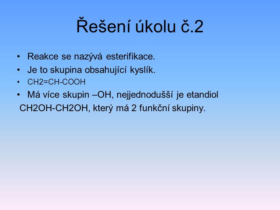 Řešení úkolu č.2 Reakce se nazývá esterifikace.