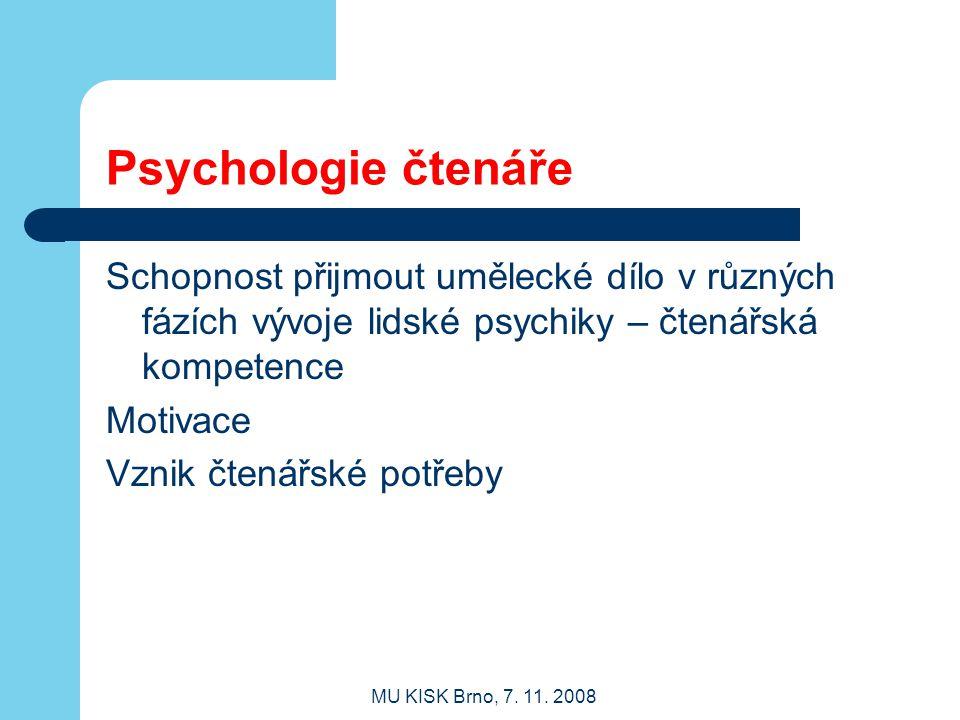 Psychologie čtenáře Schopnost přijmout umělecké dílo v různých fázích vývoje lidské psychiky – čtenářská kompetence.