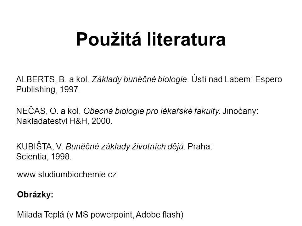 Použitá literatura ALBERTS, B. a kol. Základy buněčné biologie. Ústí nad Labem: Espero Publishing, 1997.