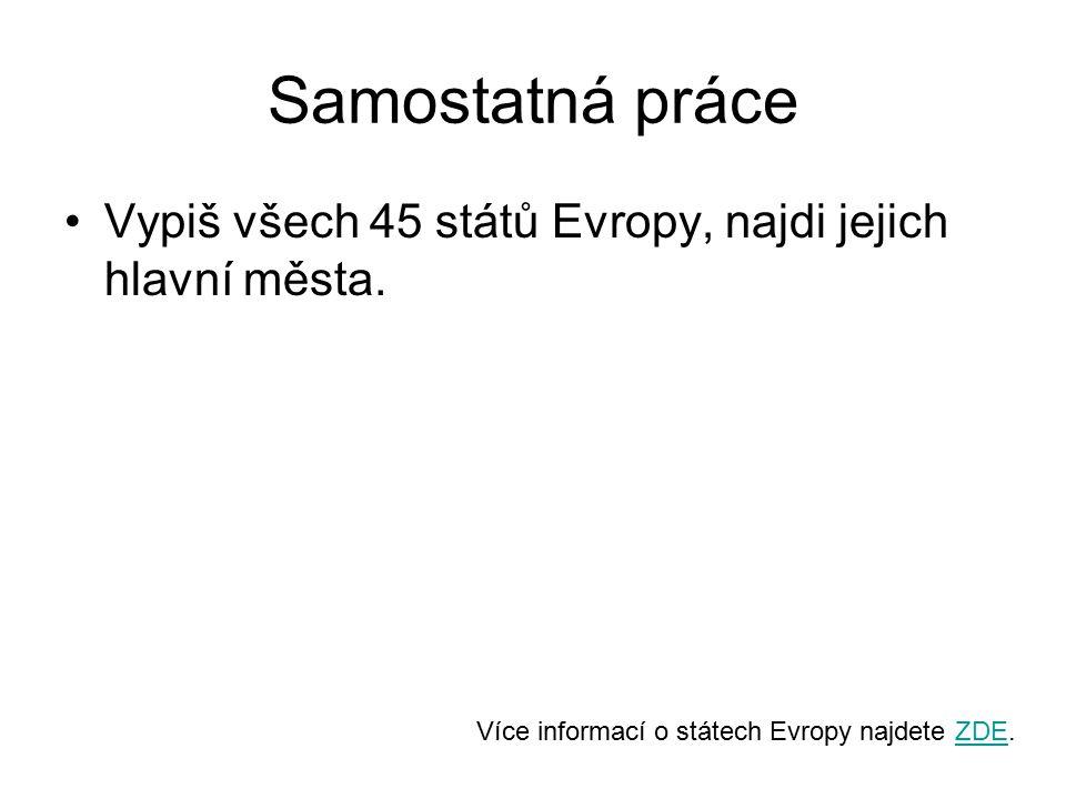 Samostatná práce Vypiš všech 45 států Evropy, najdi jejich hlavní města.