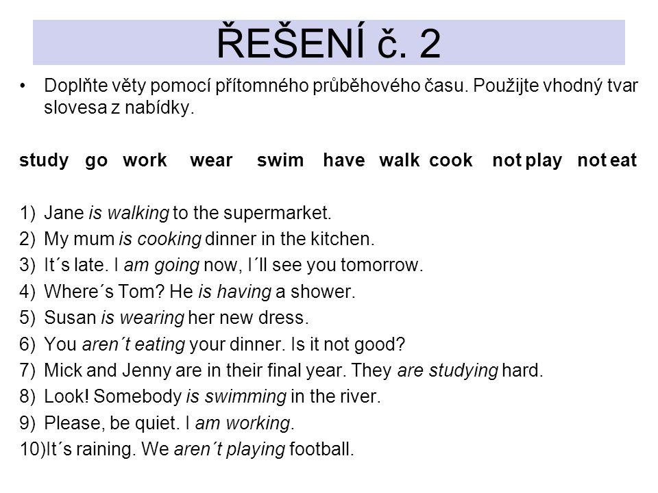 ŘEŠENÍ č. 2 Doplňte věty pomocí přítomného průběhového času. Použijte vhodný tvar slovesa z nabídky.