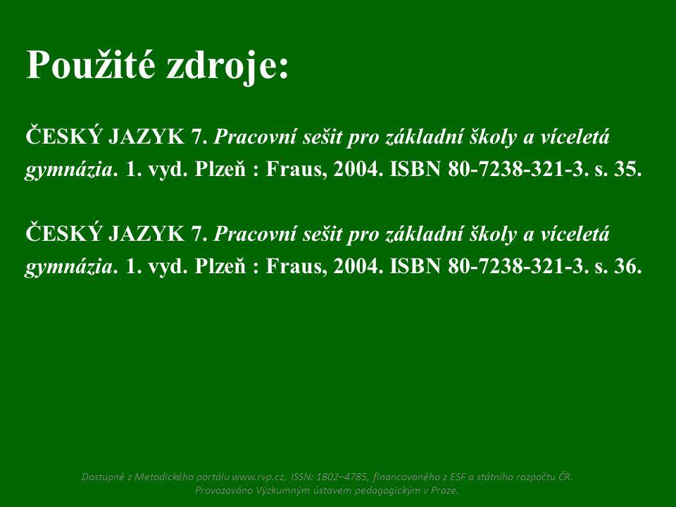 Použité zdroje: ČESKÝ JAZYK 7. Pracovní sešit pro základní školy a víceletá. gymnázia. 1. vyd. Plzeň : Fraus, 2004. ISBN 80-7238-321-3. s. 35.