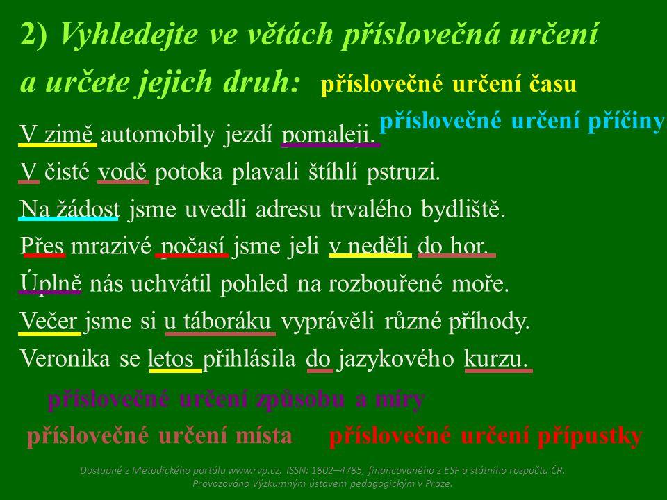 2) Vyhledejte ve větách příslovečná určení a určete jejich druh: