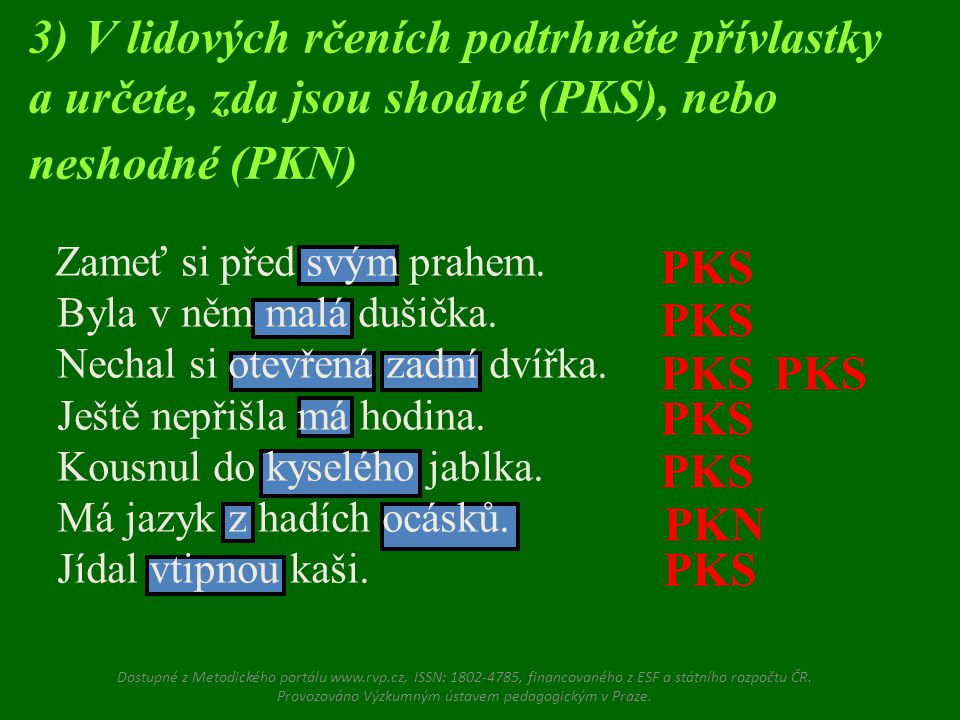 3) V lidových rčeních podtrhněte přívlastky a určete, zda jsou shodné (PKS), nebo neshodné (PKN)