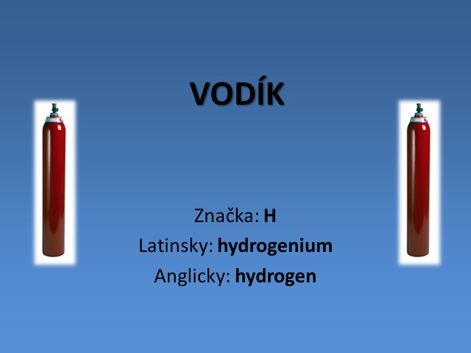 Značka: H Latinsky: hydrogenium Anglicky: hydrogen