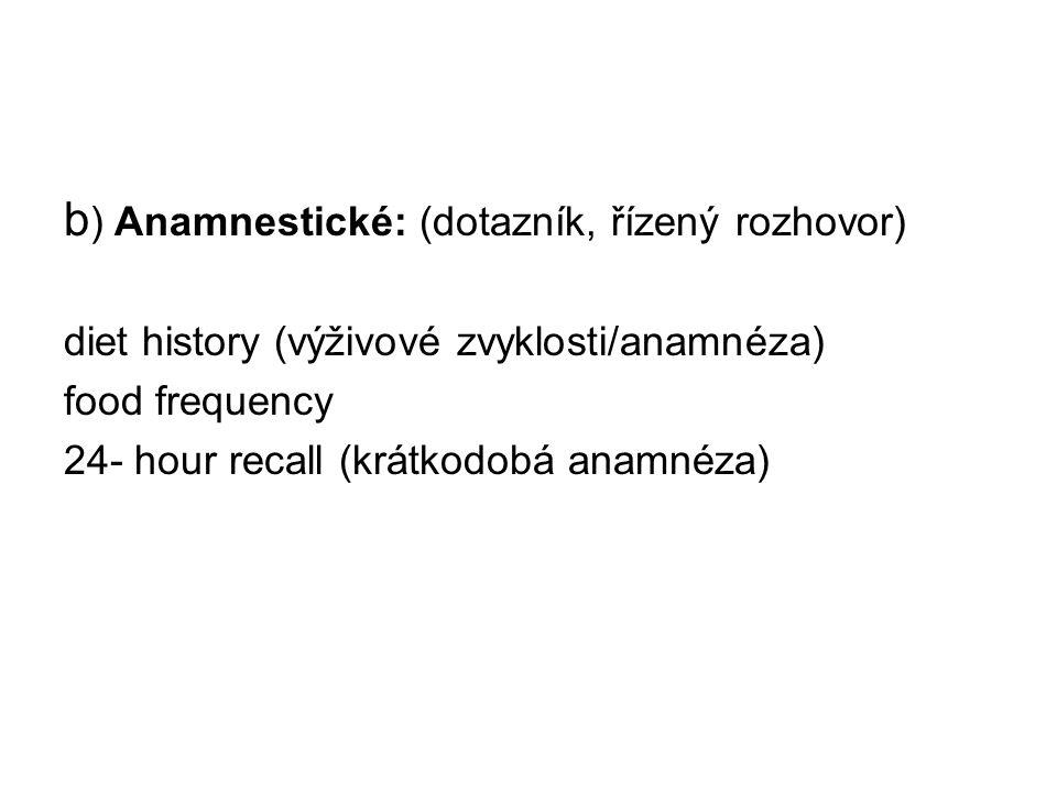 b) Anamnestické: (dotazník, řízený rozhovor)